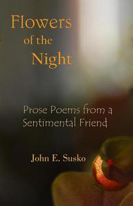 Flowers of the Night: Prose Poems from a Sentimental Friend