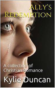 Ally's Redemption A Collection of Christian Romance