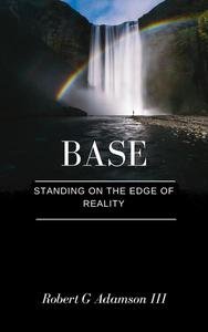 BASE : Standing on the Edge of Reality