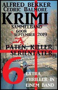 Krimi Sammelband 6008: Paten, Killer, Serientäter: 6 Extra Thriller in einem Band September 2019