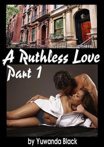 A Ruthless Love: Part I