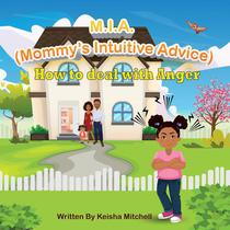 M.I.A. (Mommy's Intuitive Advice) How to Deal With Anger
