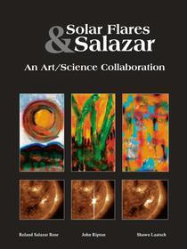 Solar Flares & Salazar: An Art/Science Collaboration