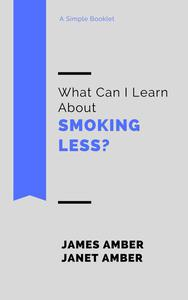 What Can I Learn About Smoking Less?