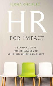 HR for Impact: Practical Steps for HR Leaders to Build Influence and Thrive