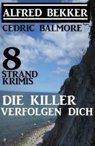 Die Killer verfolgen dich: 8 Strand Krimis