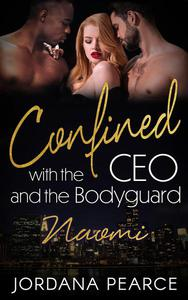 Confined with the CEO and the Bodyguard: Naomi