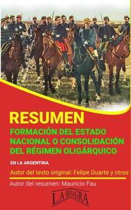 Resumen de Formación del Estado Nacional o Consolidación del Régimen Oligárquico en la Argentina