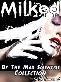 Milked by the Mad Scientist: The Collection