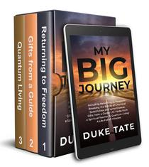 My Big Journey: Returning to Freedom, Gifts from a Guide, Quantum Living