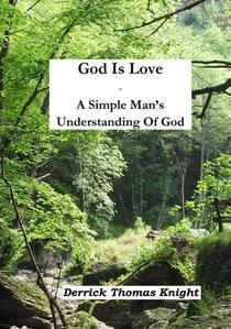 God Is Love - A Simple Man's Understanding Of God