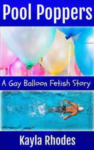 Pool Poppers: A Gay Balloon Fetish Story