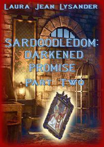 Sardoodledom: Darkened Promise Part Two