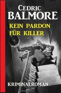 Kein Pardon für Mörder: Kriminalroman