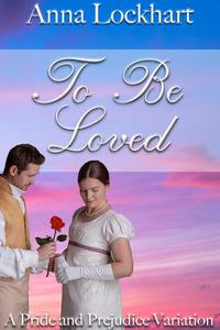 To Be Loved: A Pride and Prejudice Variation