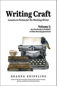 Writing Craft Volume 1: Are You Ready to Publish? & Other Burning Questions