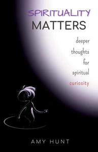 Spirituality Matters: Deeper Thoughts for Spiritual Curiosity