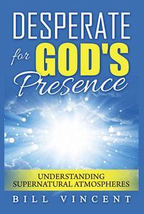Desperate for God's Presence: Understanding Supernatural Atmospheres