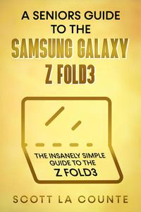 A Senior's Guide to the Samsung Galaxy Z Fold3: An Insanely Easy Guide to the Z Fold3