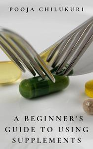 A Beginner's Guide To Using Supplements