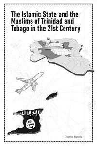 The Islamic State and the Muslims of Trinidad and Tobago in the 21st Century