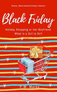 Black Friday, Holiday Shopping or Her Boyfriend, What Is a Girl to Do?
