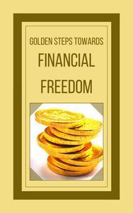 Golden Steps Towards Financial Freedom