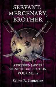 Servant, Mercenary, Brother: A Dresden Jakobs Vignette Collection Volume II