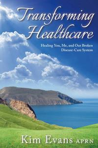 Transforming Healthcare: Healing You, Me, and Our Broken Disease-Care System