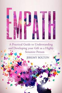 Empath: A Practical Guide to Understanding and Developing Your Gift as a Highly Sensitive Person (Empath Series Book 1)