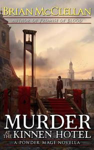 Murder at the Kinnen Hotel: A Powder Mage Novella