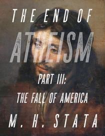 The End of Atheism, Part III: The Fall of America