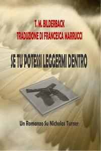 Se Tu Potessi Leggermi Dentro - Un Romanzo Su Nicholas Turner