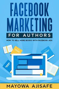 Facebook Marketing For Authors: How to Sell More Books With Facebook Ads