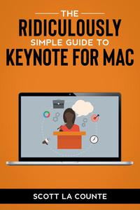 The Ridiculously Simple Guide to Keynote For Mac: Creating Presentations On Your Mac