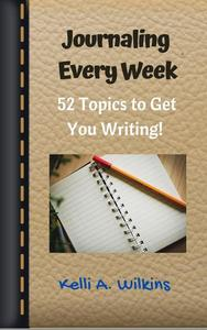 Journaling Every Week: 52 Topics to Get You Writing