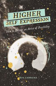 Higher Self Expression: How to Become an Artist of Possibility