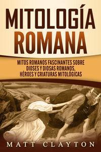 Mitología romana: Mitos romanos fascinantes sobre dioses y diosas romanos, héroes y criaturas mitológicas