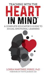Teaching with the HEART in Mind: A Complete Educator's Guide to Social Emotional Learning