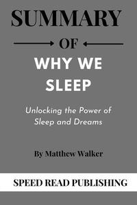 Summary Of Why We Sleep By Matthew Walker  Unlocking the Power of Sleep and Dreams