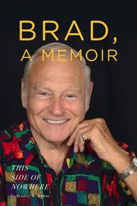 "BRAD, A MEMOIR- ""This Side of Nowhere"""