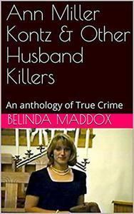 Ann Miller Kontz & Other Husband Killers