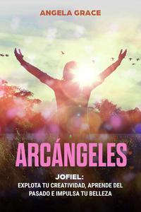Arcángeles: Jofiel, explota de creatividad, aprende del pasado y aumenta tu belleza