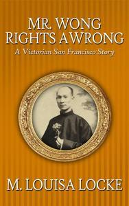 Mr. Wong Rights a Wrong: A Victorian San Francisco Story