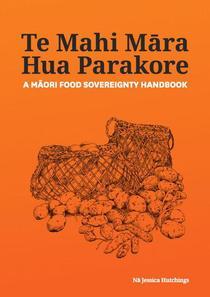Te Mahi Māra Hua Parakore: A Māori Food Sovereignty Handbook