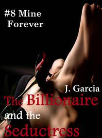 The Billionaire and the Seductress#8: Mine Forever