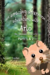 An Amazing Afternoon Adventure with Arlo the Awesome Little Vole Parts 1 & 2