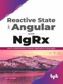 Reactive State for Angular With NgRx: Learn to Build Reactive Angular Applications Using NgRx