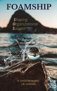 FOAMSHIP: Shaping Organizational Success