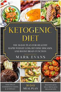 Ketogenic Diet: The 30-Day Plan for Healthy Rapid Weight loss, Reverse Diseases, and Boost Brain Function